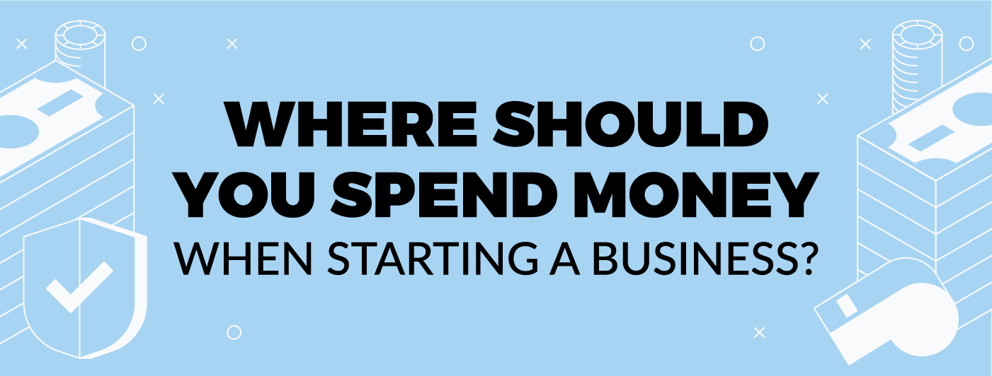 Where should you spend money when starting a new business